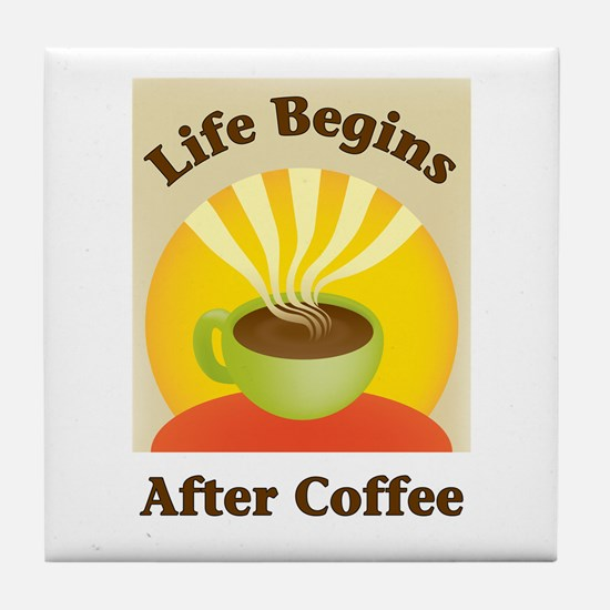Life begins after coffee Tile Coaster