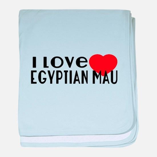 I Love egyptian mau baby blanket