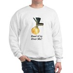 Don't Cry Over Me Sweatshirt