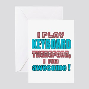 I Play Keyboard Therefore, I'm Awes Greeting Card