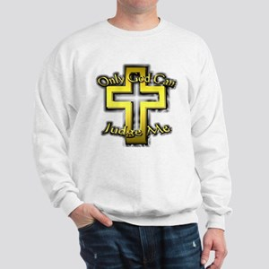 Only God Can Judge Me Sweatshirt