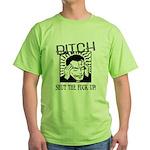 Bitch Shut The Fuck Up Green T-Shirt