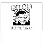 Bitch Shut The Fuck Up Yard Sign