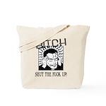 Bitch Shut The Fuck Up Tote Bag