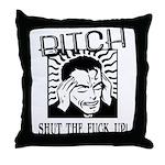 Bitch Shut The Fuck Up Throw Pillow