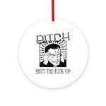 Bitch Shut The Fuck Up Ornament (Round)