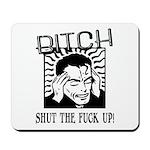 Bitch Shut The Fuck Up Mousepad