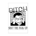 Bitch Shut The Fuck Up Mini Poster Print