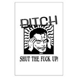 Bitch Shut The Fuck Up Large Poster