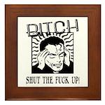 Bitch Shut The Fuck Up Framed Tile