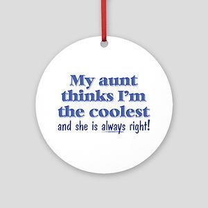 My Aunt Thinks Round Ornament