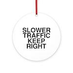 Slower Traffic Ornament (Round)