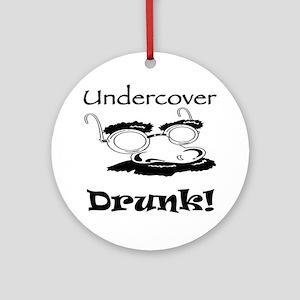 Undercover Drunk Ornament (Round)