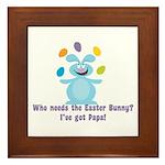 Easter Bunny? I've got Papa! Framed Tile