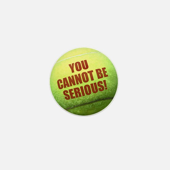 YOU CANNOT BE SERIOUS Tennis Mini Button