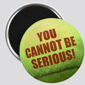 YOU CANNOT BE SERIOUS Tennis Ball Magnet