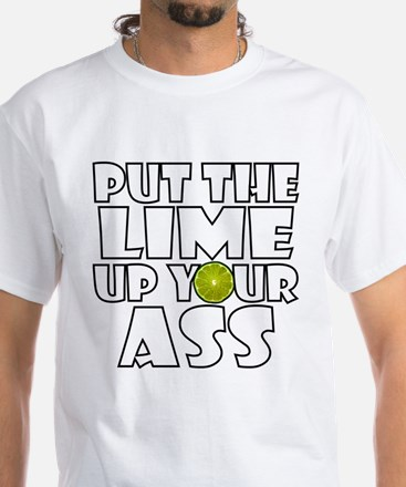 Put the Lime Up Your Ass White T-Shirt