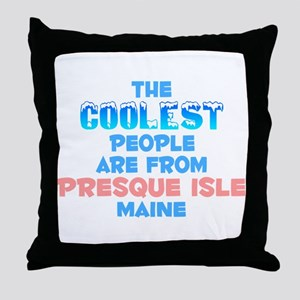 Coolest: Presque Isle, ME Throw Pillow