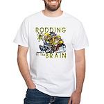 RODDING of the BRAIN White T-Shirt