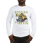 RODDING of the BRAIN Long Sleeve T-Shirt
