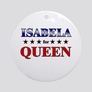 ISABELA for queen Ornament (Round)