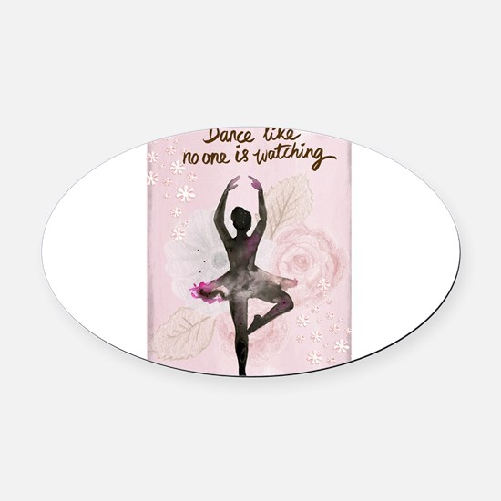 Dance Like No One is Watching Oval Car Magnet