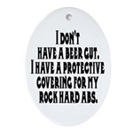 I don't have a beer gut, I ha Oval Ornament