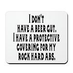 I don't have a beer gut, I ha Mousepad