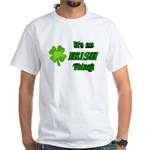 It's An Irish Thing White T-Shirt