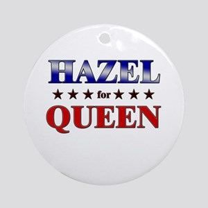 HAZEL for queen Ornament (Round)