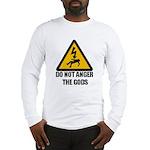 Do Not Anger The Gods Long Sleeve T-Shirt