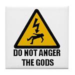 Do Not Anger The Gods Tile Coaster