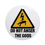 Do Not Anger The Gods Ornament (Round)