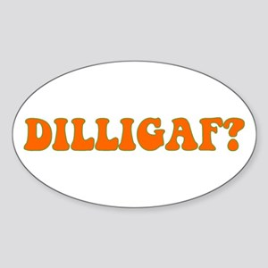 D.I.L.L.I.G.A.F.? Oval Sticker