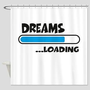 Dreams loading Shower Curtain