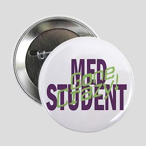 Med Student Gone Crazy! Button for Medical Student