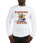 Rodding of the Brain II Long Sleeve T-Shirt