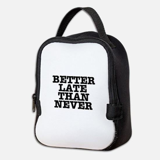 BETTER LATE THAN NEVER Neoprene Lunch Bag
