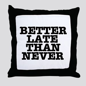 BETTER LATE THAN NEVER Throw Pillow