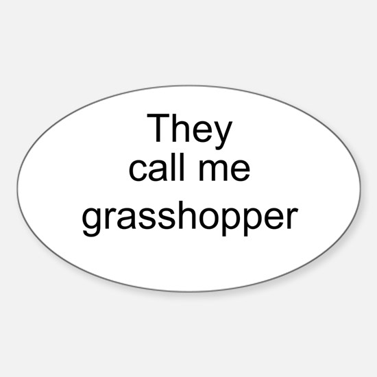 They call me grasshopper Oval Decal