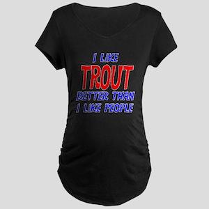 I Like Trout Maternity Dark T-Shirt
