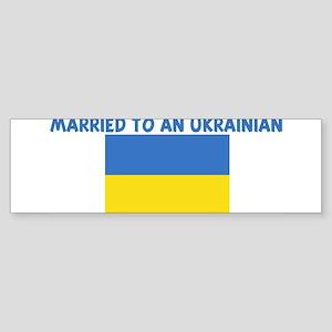MARRIED TO AN UKRAINIAN Bumper Sticker