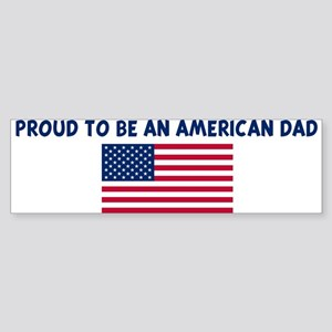 PROUD TO BE AN AMERICAN DAD Bumper Sticker