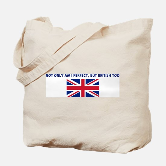 NOT ONLY AM I PERFECT BUT BRI Tote Bag