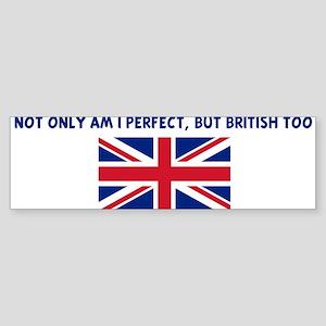 NOT ONLY AM I PERFECT BUT BRI Bumper Sticker