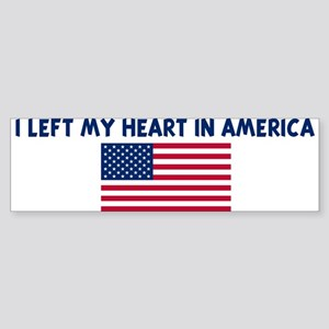 I LEFT MY HEART IN AMERICA Bumper Sticker