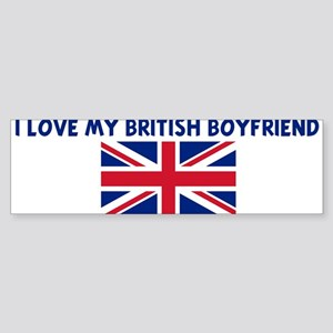 I LOVE MY BRITISH BOYFRIEND Bumper Sticker