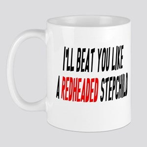 I'll Beat You Like A Redheaded Stepchild Mug