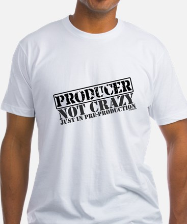 Not Crazy Just In Pre-Production Shirt
