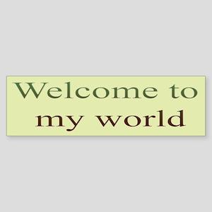 Welcome To My World Bumper Sticker